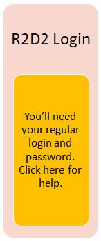 R2D2 Login Information: you'll need your regular login and password.  Click here R2D2 Login for help.