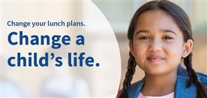 Change your lunch plans. Change a child's life.
