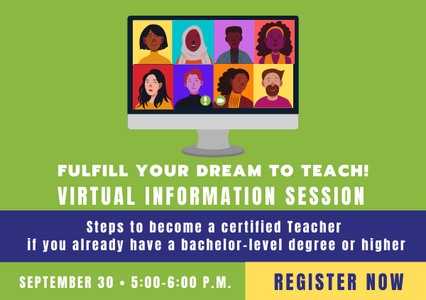 Fulfill Your Dream to Teach! Virtual Information Session  - Steps to become a certified Teacher September 30 - Register Now